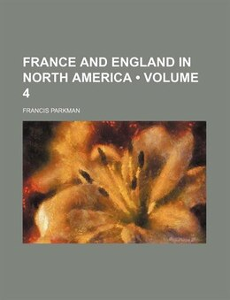 Book France And England In North America (volume 4) by Francis Parkman