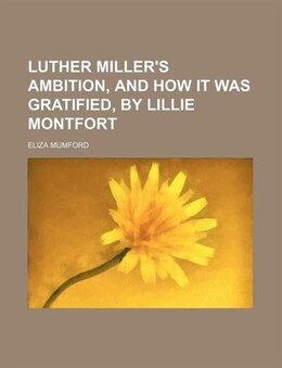 Book Luther Miller's Ambition, And How It Was Gratified, By Lillie Montfort by Eliza Mumford