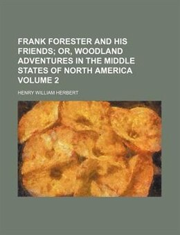 Book Frank Forester And His Friends Volume 2;  Or, Woodland Adventures In The Middle States Of North… by Henry William Herbert