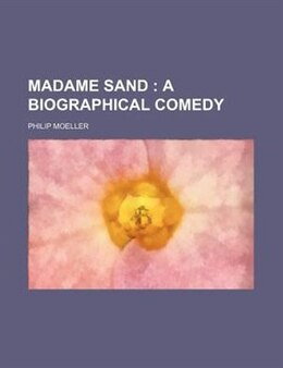 Book Madame Sand ;  A Biographical Comedy by Philip Moeller
