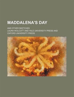 Book Maddalena's Day; And Other Sketches by Laura Wolcott