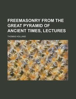 Book Freemasonry From The Great Pyramid Of Ancient Times, Lectures by Thomas Holland