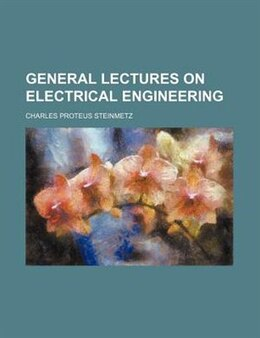 Book General lectures on electrical engineering by Charles Proteus Steinmetz