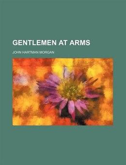 Book Gentlemen at Arms by John Hartman Morgan