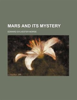 Book Mars And Its Mystery by Edward Sylvester Morse