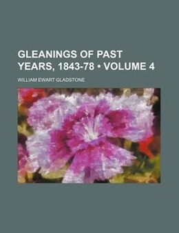 Book Gleanings Of Past Years, 1843-78 (volume 4) by William Ewart Gladstone