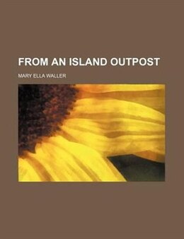 Book From an island outpost by Mary Ella Waller