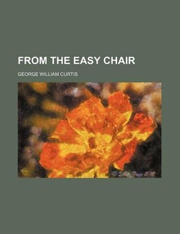 Book From The Easy Chair (volume 3) by George William Curtis