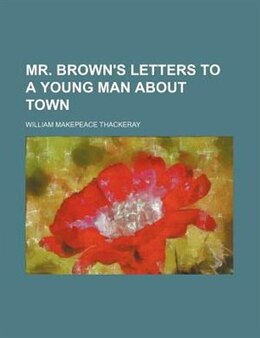 Book Mr. Brown's Letters To A Young Man About Town by William Makepeace Thackeray