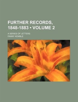 Book Further Records, 1848-1883 (volume 2); A Series Of Letters by Fanny Kemble