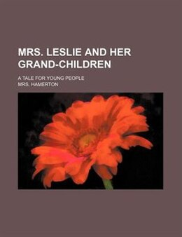 Book Mrs. Leslie And Her Grand-children; A Tale For Young People by Mrs. Hamerton