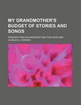 Book My Grandmother's Budget Of Stories And Songs by Frances Freeling Broderip