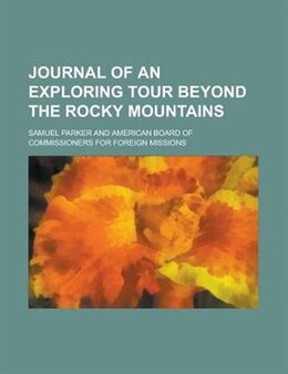 Book Journal of an exploring tour beyond the Rocky mountains by Samuel Parker