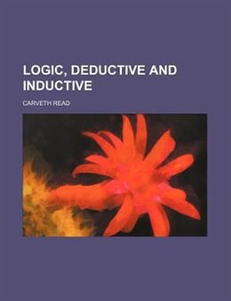 Book Logic, Deductive and Inductive by Carveth Read