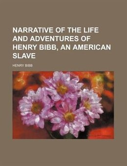 Book Narrative of the life and adventures of Henry Bibb, an American slave by Henry Bibb