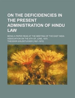 Book On The Deficidencies In The Present Administration Of Hindu Law; Being A Paper Read At The Meeting… by Theodor Goldstucker