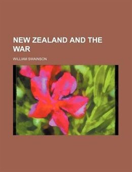Book New Zealand and the War by William Swainson