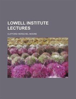 Book Lowell Institute Lectures by Clifford Herschel Moore