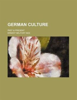 Book German culture; past & present by Ernest Belfort Bax