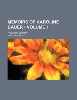 Book Memoirs Of Karoline Bauer (volume 1); From The German by Karoline Bauer