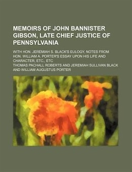 Book Memoirs Of John Bannister Gibson, Late Chief Justice Of Pennsylvania; With Hon. Jeremiah S. Black's… by Thomas Pachall Roberts