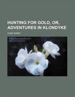 Book Hunting for gold, or, Adventures in Klondyke by Hume Nisbet