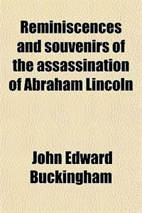Book Reminiscences and souvenirs of the assassination of Abraham Lincoln by John Edward Buckingham