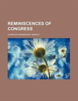Book Reminiscences of Congress by Charles Wainwright March