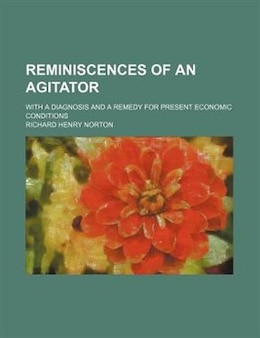 Book Reminiscences of an Agitator by Richard Henry Norton