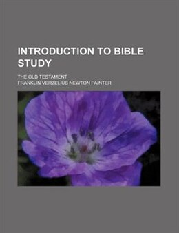 Book Introduction To Bible Study; The Old Testament by Franklin Verzelius Newton Painter