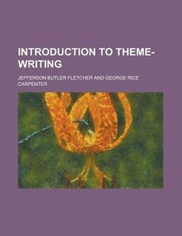 Book Introduction To Theme-writing by Jefferson Butler Fletcher