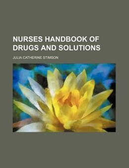 Book Nurses Handbook Of Drugs And Solutions by Julia Catherine Stimson