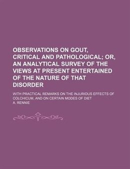 Book Observations On Gout, Critical And Pathological; Or, An Analytical Survey Of The Views At Present… by A. Rennie