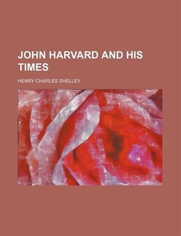 Book John Harvard and his times by Henry Charles Shelley