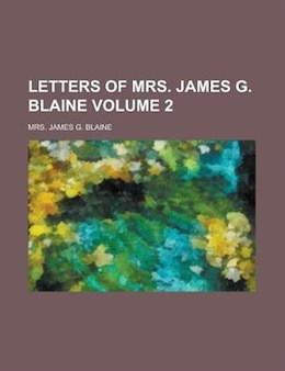 Book Letters of Mrs. James G. Blaine Volume 2 by Mrs. James G. Blaine