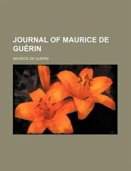 Book Journal of Maurice de Guérin by Maurice De Guã©rin