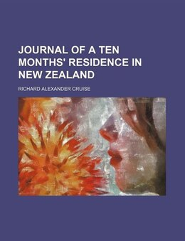 Book Journal of a Ten Months' Residence in New Zealand by Richard Alexander Cruise