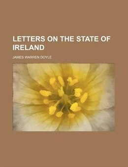 Book Letters on the State of Ireland by James Warren Doyle