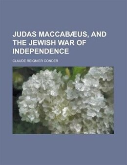Book Judas Maccabæus, and the Jewish war of independence by Claude Reignier Conder