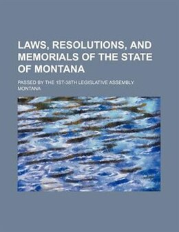 Book Laws, Resolutions, And Memorials Of The State Of Montana; Passed By The 1st-38th Legislative… by Montana