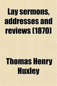 Book Lay sermons, addresses and reviews (1870) by Thomas Henry Huxley