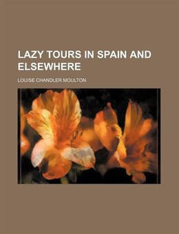 Book Lazy Tours in Spain and Elsewhere by Louise Chandler Moulton