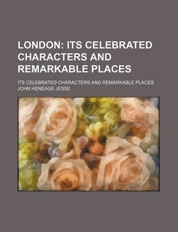Book London (volume 2); Its Celebrated Characters And Remarkable Places. Its Celebrated Characters And… by John Heneage Jesse