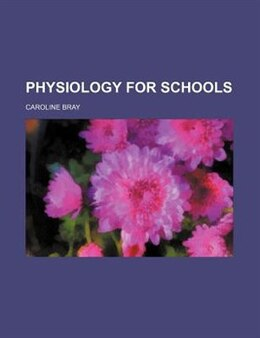 Book Physiology For Schools by Caroline Bray