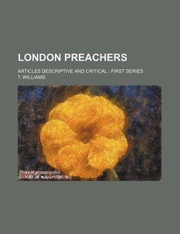 Book London Preachers; Articles Descriptive And Critical First Series: articles descriptive and critical by T. Williams