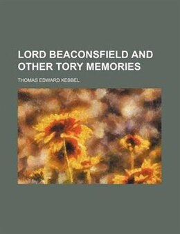 Book Lord Beaconsfield and Other Tory Memories by Thomas Edward Kebbel