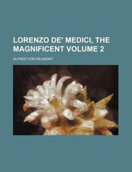 Book Lorenzo De' Medici, The Magnificent Volume 2 by Alfred Von Reumont