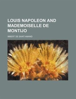 Book Louis Napoleon and Mademoiselle de Montijo by Imbert De Saint-amand