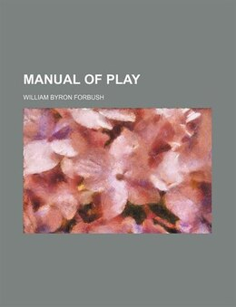 Book Manual of Play by William Byron Forbush