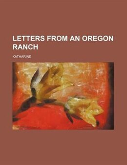 Book Letters from an Oregon ranch by Louise G. Katharine